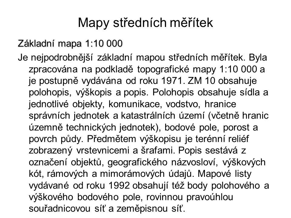 Mapy středních měřítek Základní mapa 1:10 000 Je nejpodrobnější základní mapou středních měřítek. Byla zpracována na podkladě topografické mapy 1:10 0