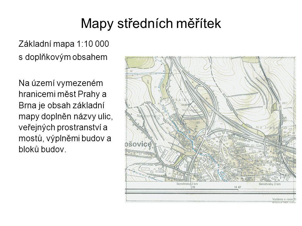 Mapy středních měřítek Základní mapa 1:10 000 s doplňkovým obsahem Na území vymezeném hranicemi měst Prahy a Brna je obsah základní mapy doplněn názvy