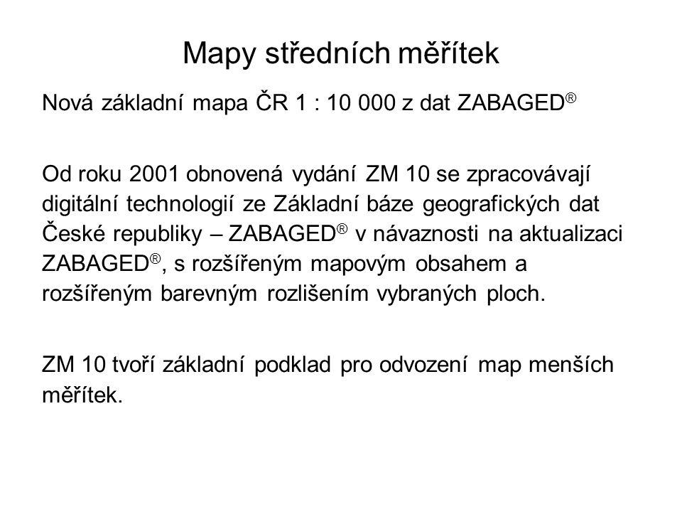 Mapy středních měřítek Nová základní mapa ČR 1 : 10 000 z dat ZABAGED ® Od roku 2001 obnovená vydání ZM 10 se zpracovávají digitální technologií ze Zá
