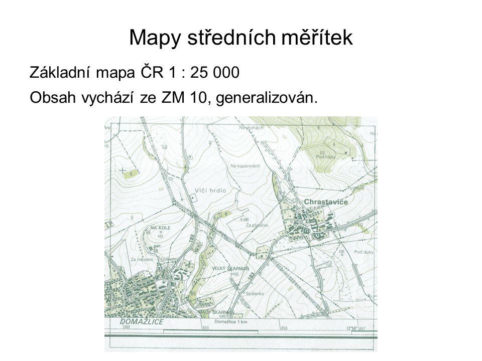 Mapy středních měřítek Základní mapa ČR 1 : 25 000 Obsah vychází ze ZM 10, generalizován.