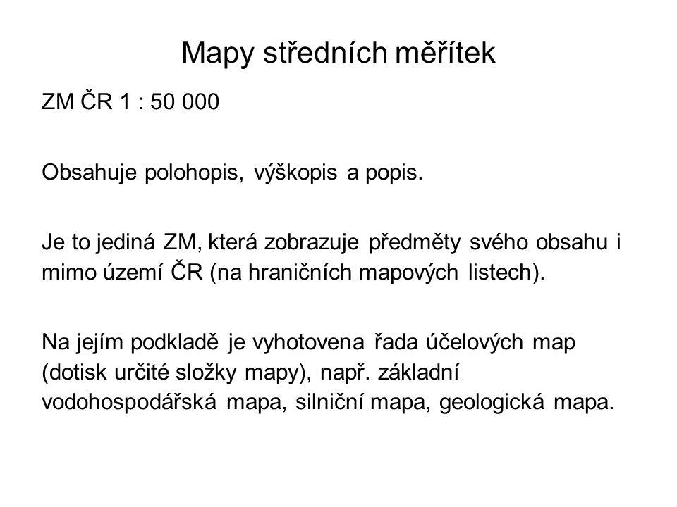 Mapy středních měřítek ZM ČR 1 : 50 000 Obsahuje polohopis, výškopis a popis. Je to jediná ZM, která zobrazuje předměty svého obsahu i mimo území ČR (