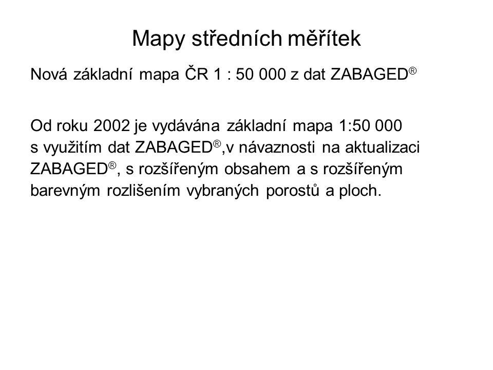 Mapy středních měřítek Nová základní mapa ČR 1 : 50 000 z dat ZABAGED ® Od roku 2002 je vydávána základní mapa 1:50 000 s využitím dat ZABAGED ®,v náv