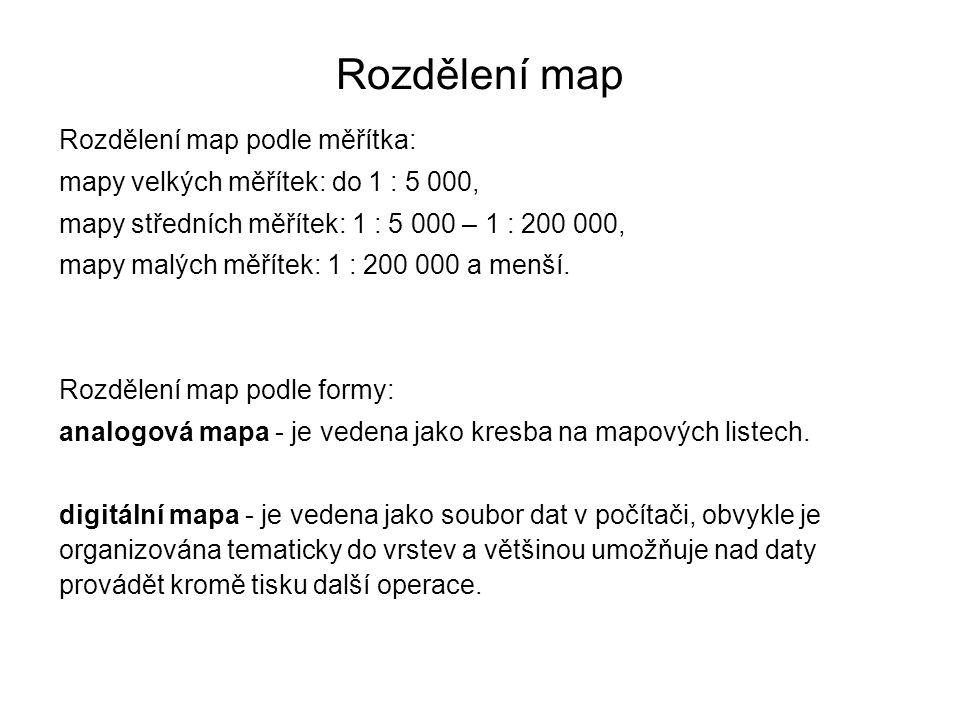 Rozdělení map Rozdělení map podle měřítka: mapy velkých měřítek: do 1 : 5 000, mapy středních měřítek: 1 : 5 000 – 1 : 200 000, mapy malých měřítek: 1