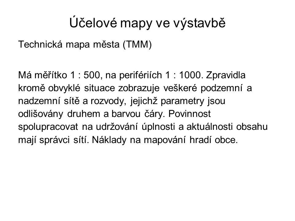 Účelové mapy ve výstavbě Technická mapa města (TMM) Má měřítko 1 : 500, na perifériích 1 : 1000. Zpravidla kromě obvyklé situace zobrazuje veškeré pod