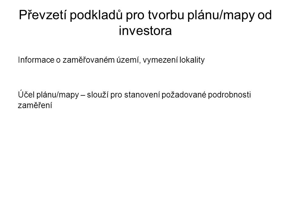 Převzetí podkladů pro tvorbu plánu/mapy od investora Informace o zaměřovaném území, vymezení lokality Účel plánu/mapy – slouží pro stanovení požadované podrobnosti zaměření