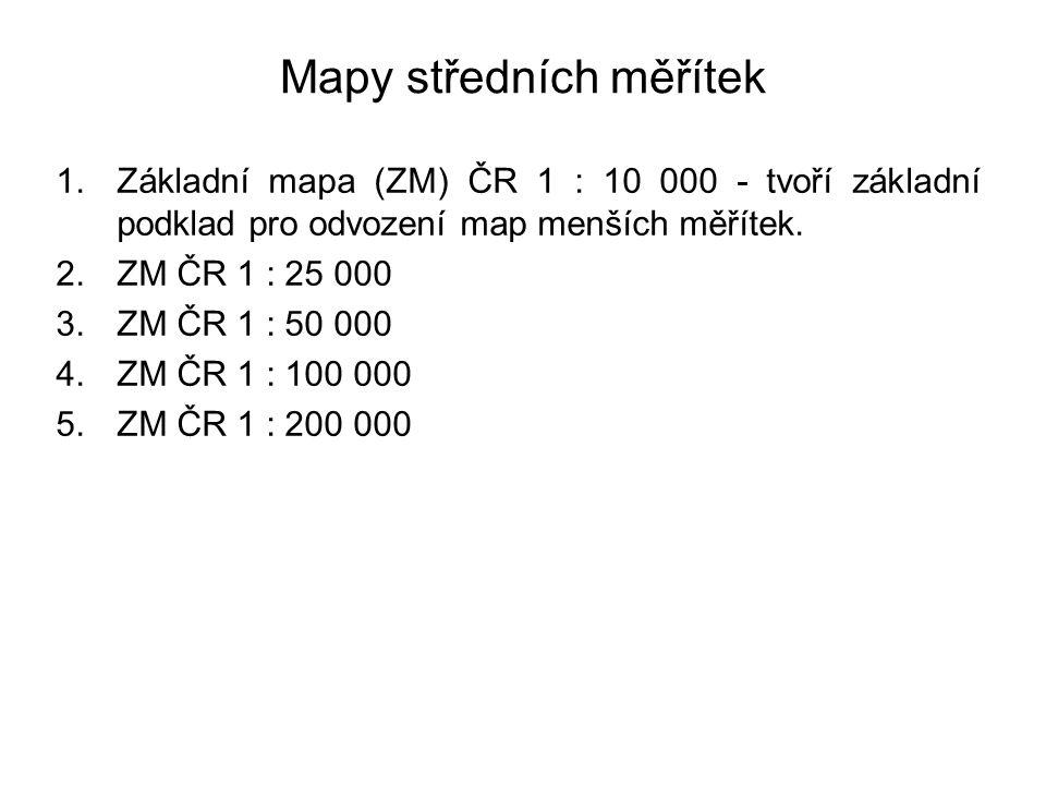 Mapy středních měřítek 1.Základní mapa (ZM) ČR 1 : 10 000 - tvoří základní podklad pro odvození map menších měřítek.