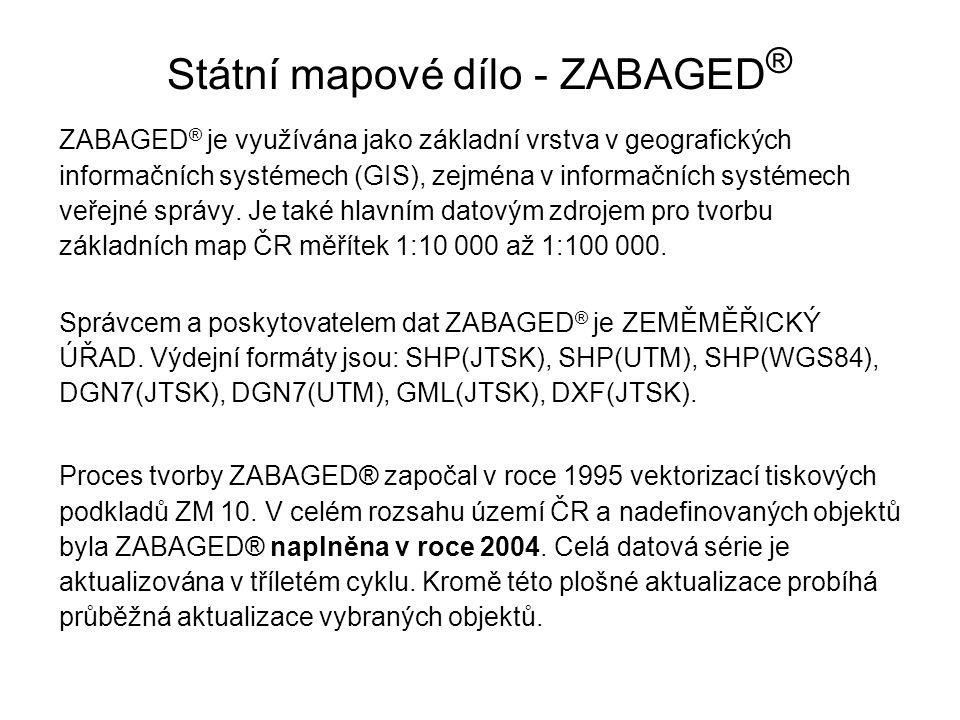 Státní mapové dílo - ZABAGED ® ZABAGED ® je využívána jako základní vrstva v geografických informačních systémech (GIS), zejména v informačních systémech veřejné správy.