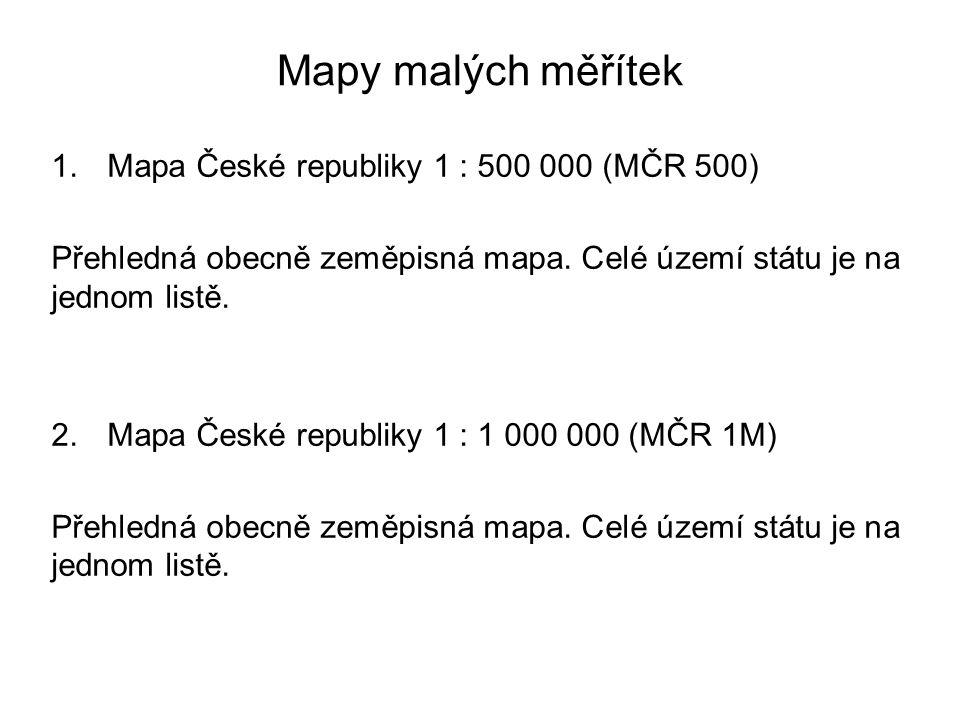 Mapy malých měřítek 1.Mapa České republiky 1 : 500 000 (MČR 500) Přehledná obecně zeměpisná mapa.