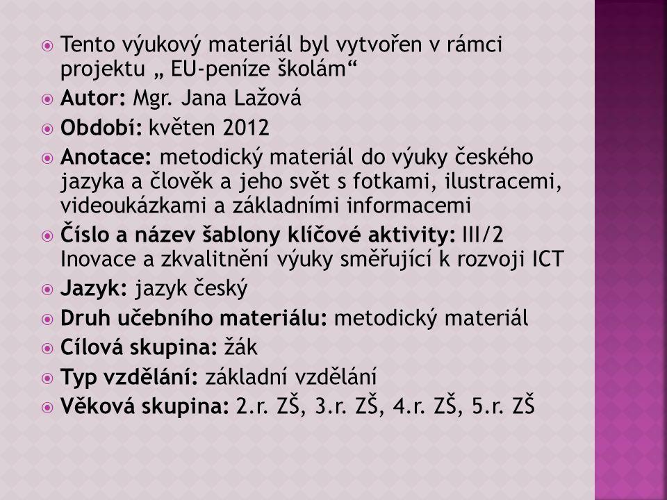""" Tento výukový materiál byl vytvořen v rámci projektu """" EU-peníze školám""""  Autor: Mgr. Jana Lažová  Období: květen 2012  Anotace: metodický materi"""