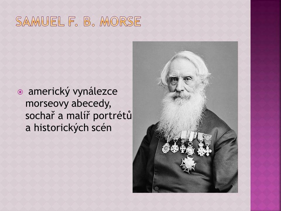  americký vynálezce morseovy abecedy, sochař a malíř portrétů a historických scén