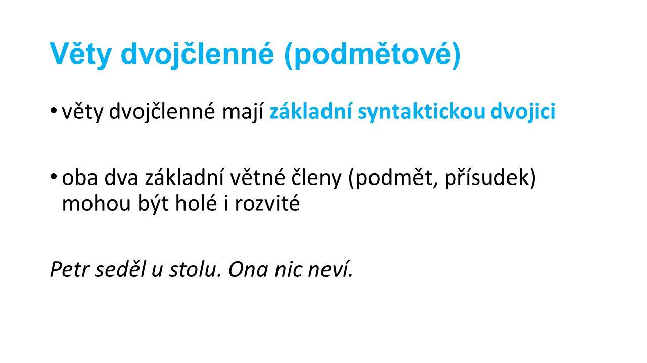 Věty dvojčlenné (podmětové) věty dvojčlenné mají základní syntaktickou dvojici oba dva základní větné členy (podmět, přísudek) mohou být holé i rozvit
