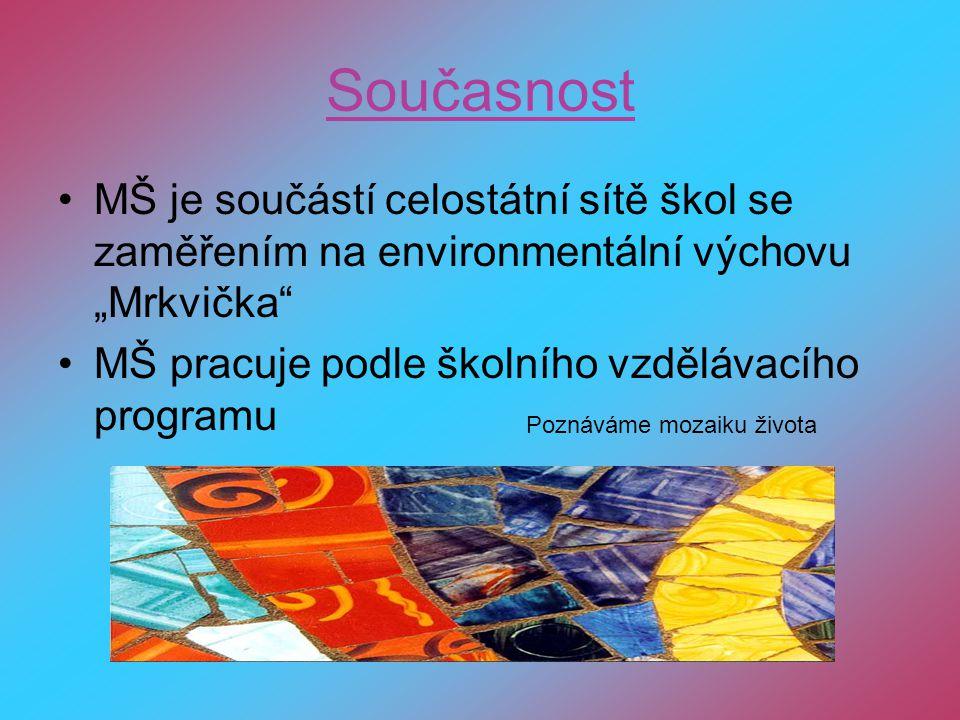 """Současnost MŠ je součástí celostátní sítě škol se zaměřením na environmentální výchovu """"Mrkvička MŠ pracuje podle školního vzdělávacího programu Poznáváme mozaiku života"""