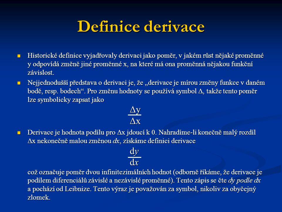 Definice derivace Historické definice vyjadřovaly derivaci jako poměr, v jakém růst nějaké proměnné y odpovídá změně jiné proměnné x, na které má ona