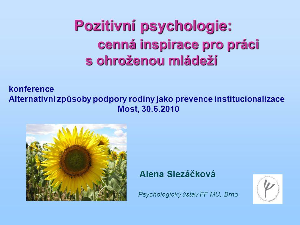 Pozitivní psychologie: cenná inspirace pro práci s ohroženou mládeží Pozitivní psychologie: cenná inspirace pro práci s ohroženou mládeží Alena Slezáč