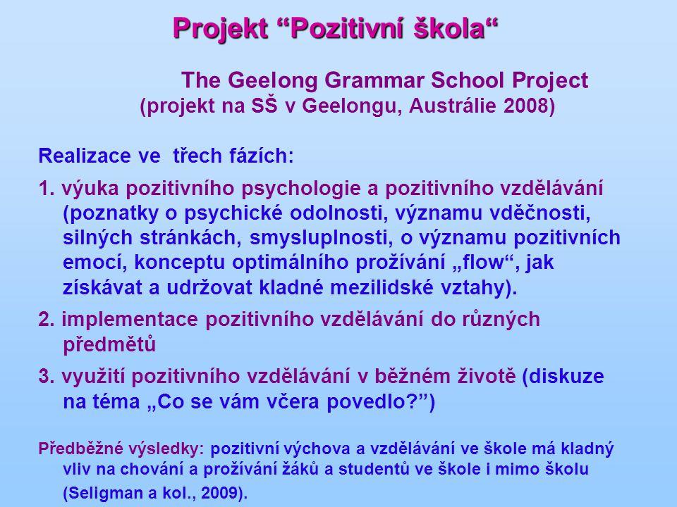 Projekt Pozitivní škola The Geelong Grammar School Project (projekt na SŠ v Geelongu, Austrálie 2008) Realizace ve třech fázích: 1.