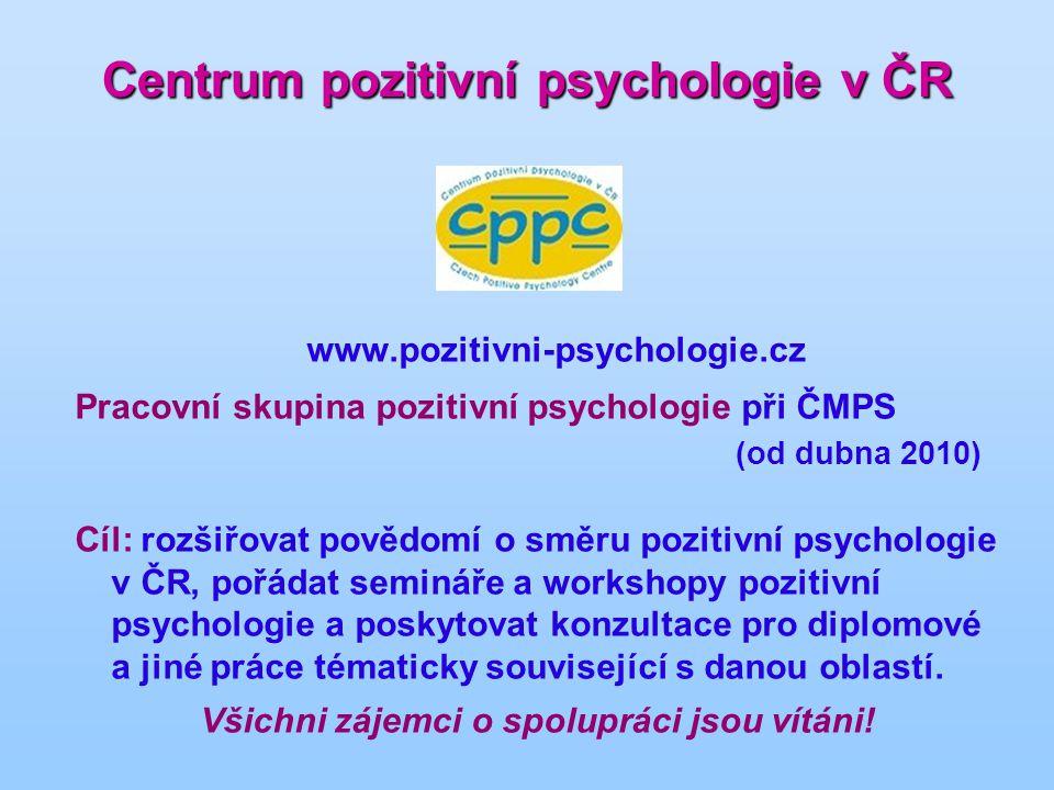 Centrum pozitivní psychologie v ČR www.pozitivni-psychologie.cz Pracovní skupina pozitivní psychologie při ČMPS (od dubna 2010) Cíl: rozšiřovat povědo