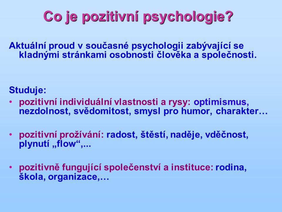 Co je pozitivní psychologie? Aktuální proud v současné psychologii zabývající se kladnými stránkami osobnosti člověka a společnosti. Studuje: pozitivn