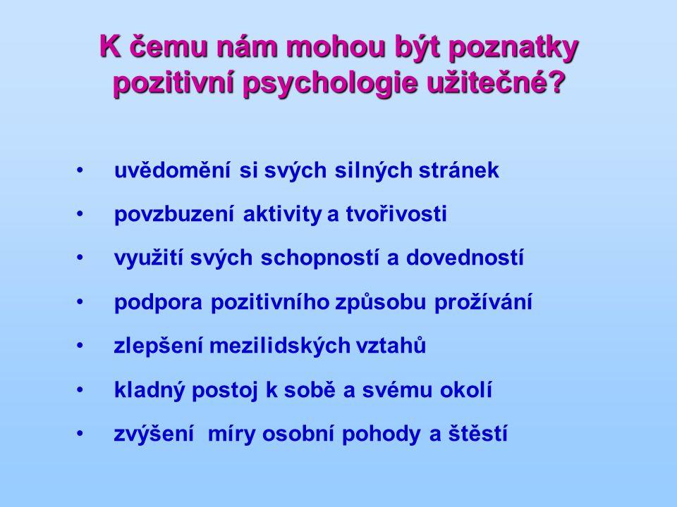 K čemu nám mohou být poznatky pozitivní psychologie užitečné? uvědomění si svých silných stránek povzbuzení aktivity a tvořivosti využití svých schopn