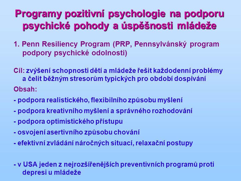 Programy pozitivní psychologie na podporu psychické pohody a úspěšnosti mládeže 1. Penn Resiliency Program (PRP, Pennsylvánský program podpory psychic
