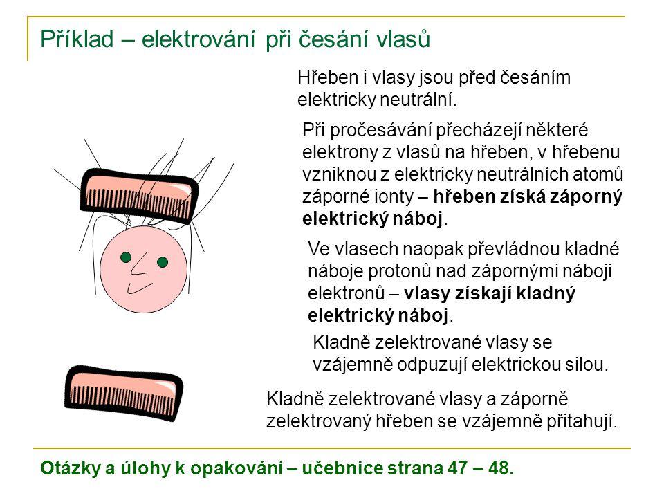 Příklad – elektrování při česání vlasů Hřeben i vlasy jsou před česáním elektricky neutrální. Při pročesávání přecházejí některé elektrony z vlasů na
