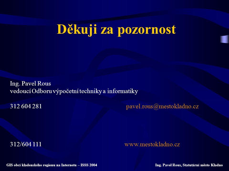 Děkuji za pozornost Ing. Pavel Rous vedoucí Odboru výpočetní techniky a informatiky 312 604 281 pavel.rous@mestokladno.cz 312/604 111www.mestokladno.c