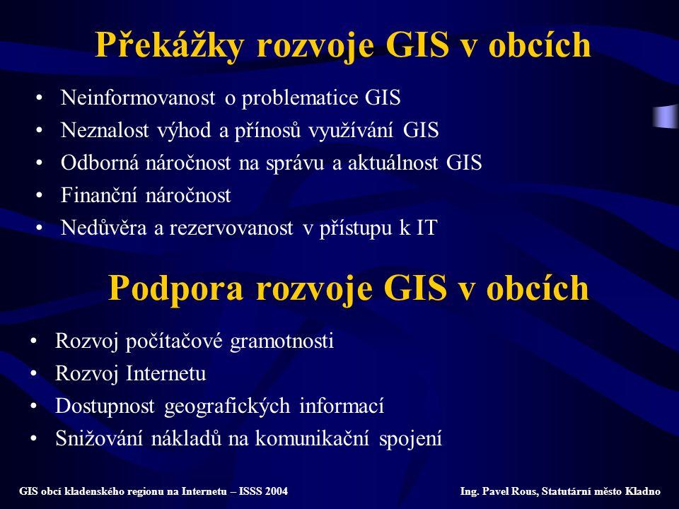 Překážky rozvoje GIS v obcích Neinformovanost o problematice GIS Neznalost výhod a přínosů využívání GIS Odborná náročnost na správu a aktuálnost GIS