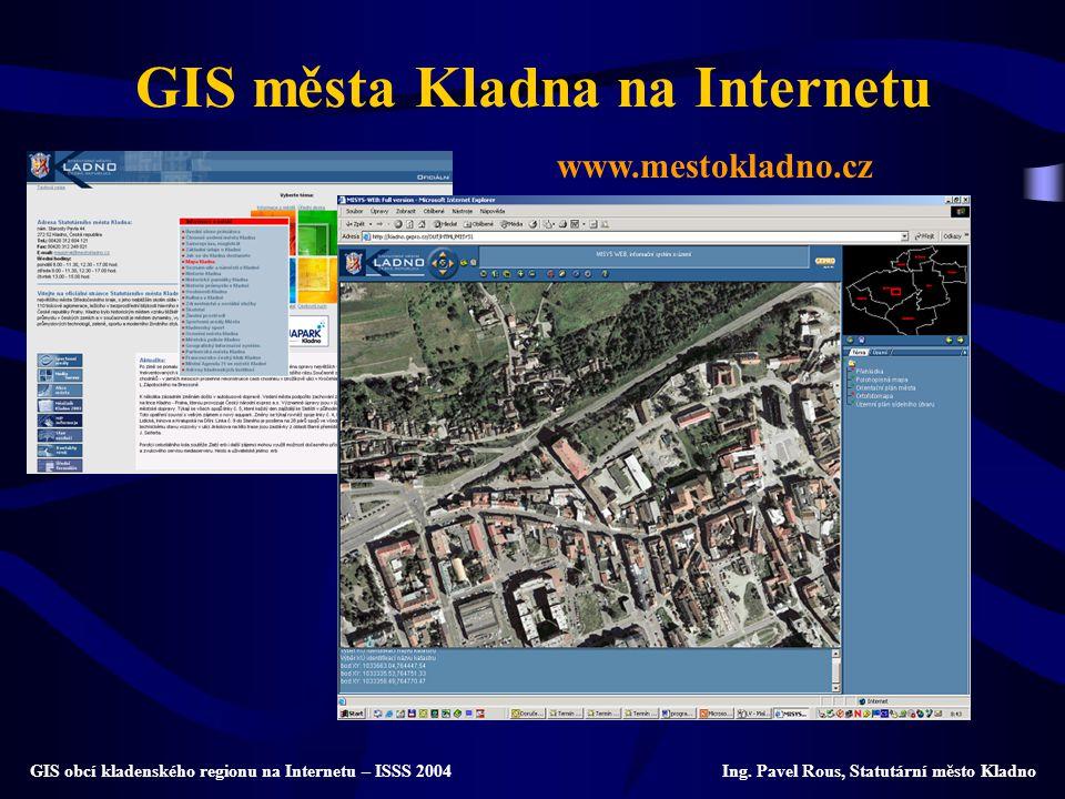 GIS města Kladna na Internetu www.mestokladno.cz GIS obcí kladenského regionu na Internetu – ISSS 2004 Ing. Pavel Rous, Statutární město Kladno
