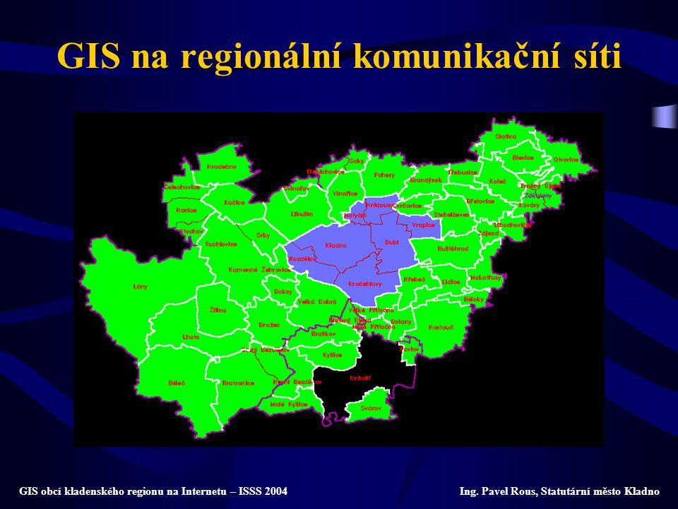 GIS na regionální komunikační síti GIS obcí kladenského regionu na Internetu – ISSS 2004 Ing. Pavel Rous, Statutární město Kladno