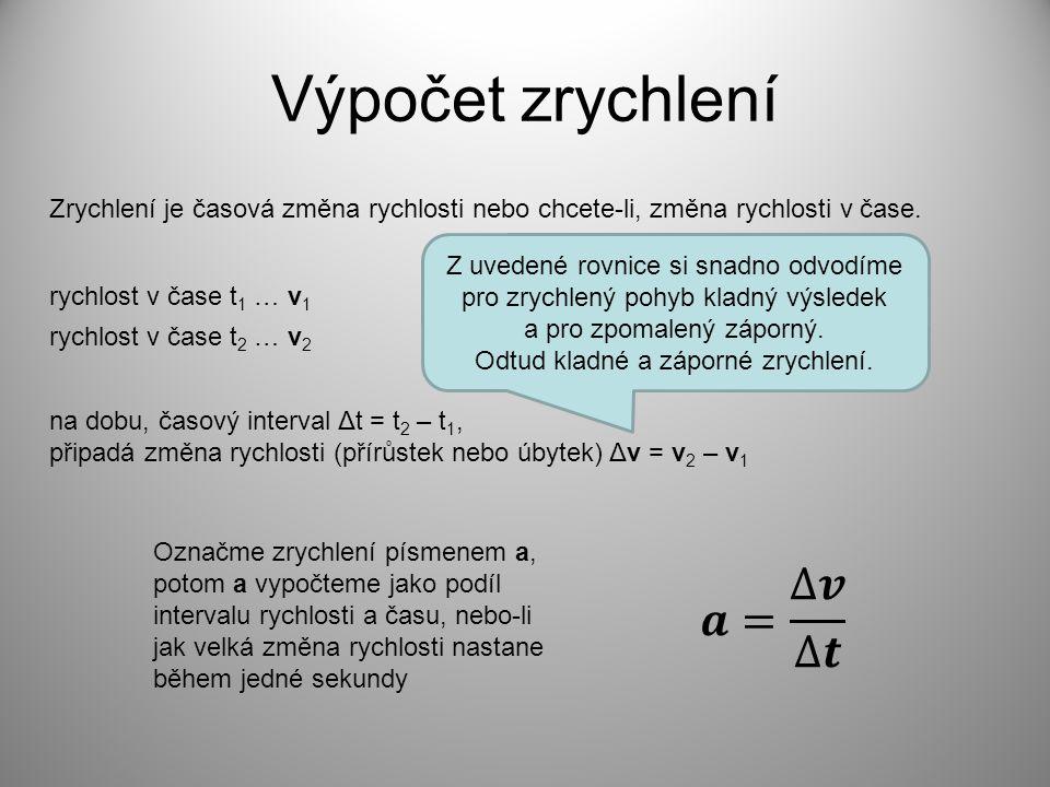 Výpočet zrychlení Zrychlení je časová změna rychlosti nebo chcete-li, změna rychlosti v čase. rychlost v čase t 1 … v 1 rychlost v čase t 2 … v 2 na d