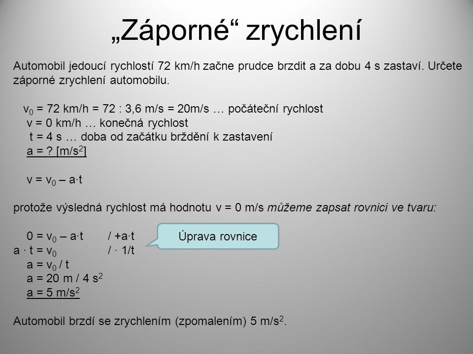 Výpočet dráhy rovnoměrně zrychleného a zpomaleného pohybu Průměrná rychlost v případě, že počáteční rychlost v 0 = 0 a koncová v = a·t a hmotný bod urazí dráhu zajistí zprůměrování počáteční a koncové rychlosti i když v 0 = 0 je nulová hodnota hodnotou, můžeme s ní počítat průměrná rychlost pohybu se zrychlením nebo