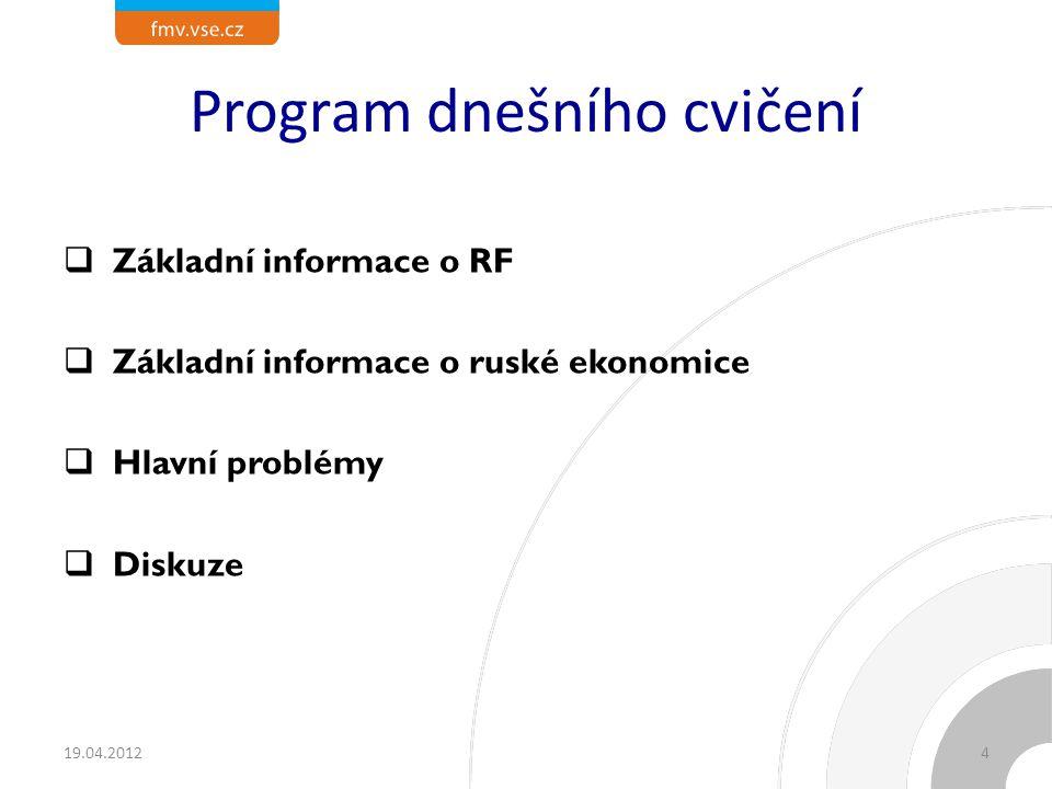 Program dnešního cvičení  Základní informace o RF  Základní informace o ruské ekonomice  Hlavní problémy  Diskuze 19.04.20124