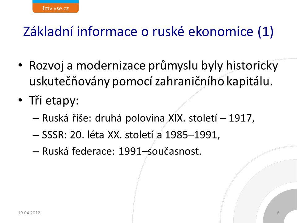 Základní informace o ruské ekonomice (1) Rozvoj a modernizace průmyslu byly historicky uskutečňovány pomocí zahraničního kapitálu. Tři etapy: – Ruská