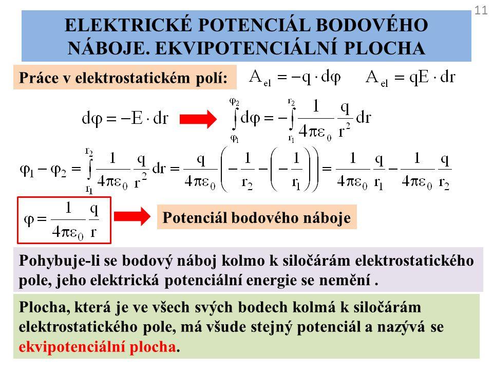 11 ELEKTRICKÉ POTENCIÁL BODOVÉHO NÁBOJE. EKVIPOTENCIÁLNÍ PLOCHA Práce v elektrostatickém polí: Potenciál bodového náboje Pohybuje-li se bodový náboj k