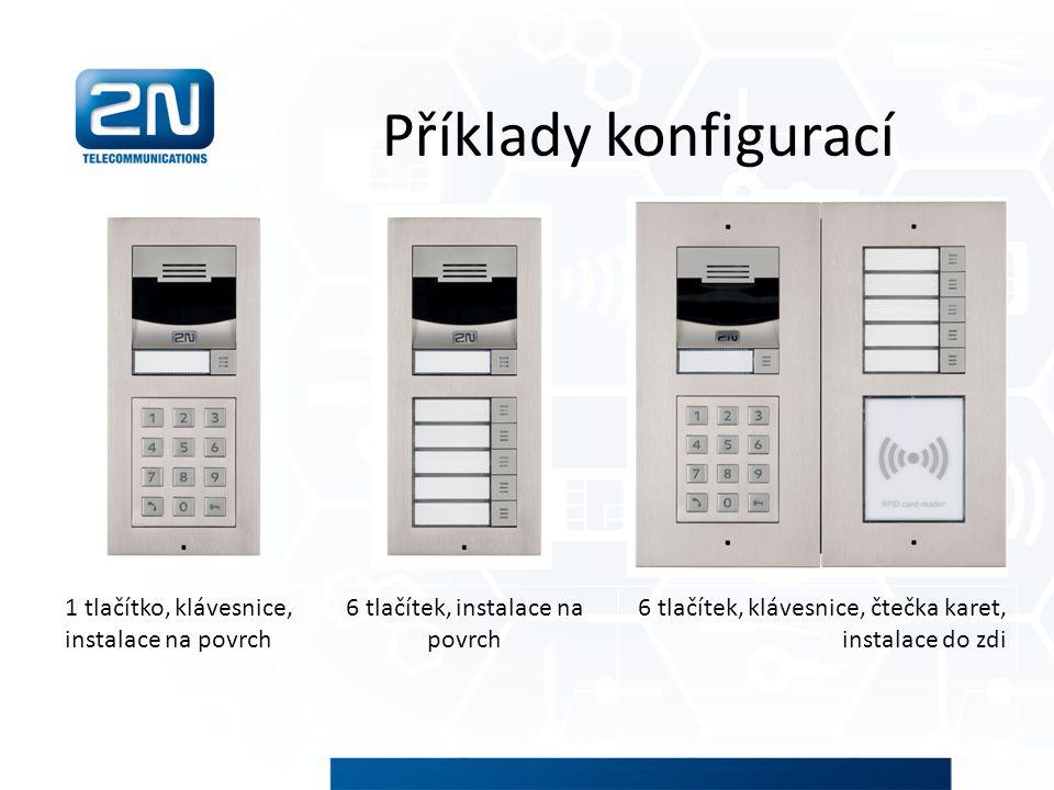 Příklady konfigurací 1 tlačítko, klávesnice, instalace na povrch 6 tlačítek, instalace na povrch 6 tlačítek, klávesnice, čtečka karet, instalace do zd