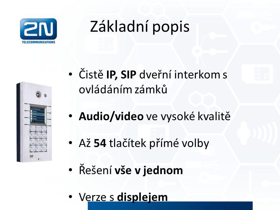 Základní popis Čistě IP, SIP dveřní interkom s ovládáním zámků Audio/video ve vysoké kvalitě Až 54 tlačítek přímé volby Řešení vše v jednom Verze s di