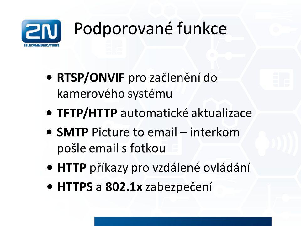 Podporované funkce RTSP/ONVIF pro začlenění do kamerového systému TFTP/HTTP automatické aktualizace SMTP Picture to email – interkom pošle email s fot