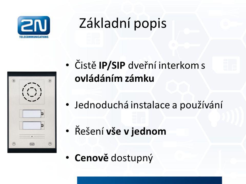 Základní popis Čistě IP/SIP dveřní interkom s ovládáním zámku Jednoduchá instalace a používání Řešení vše v jednom Cenově dostupný