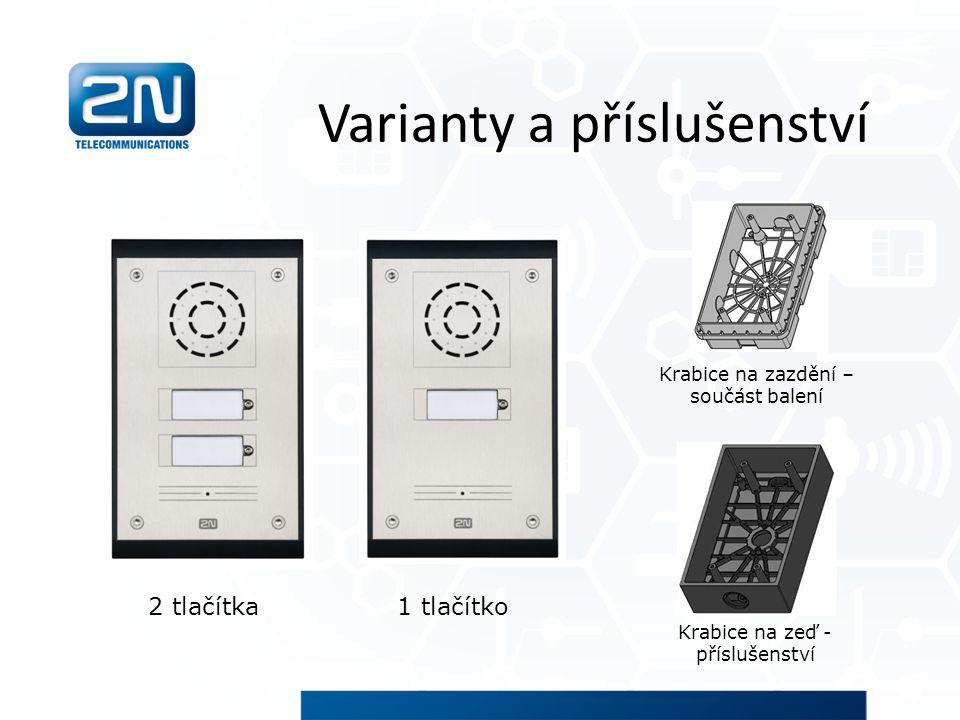 Varianty a příslušenství 1 tlačítko2 tlačítka Krabice na zazdění – součást balení Krabice na zeď - příslušenství