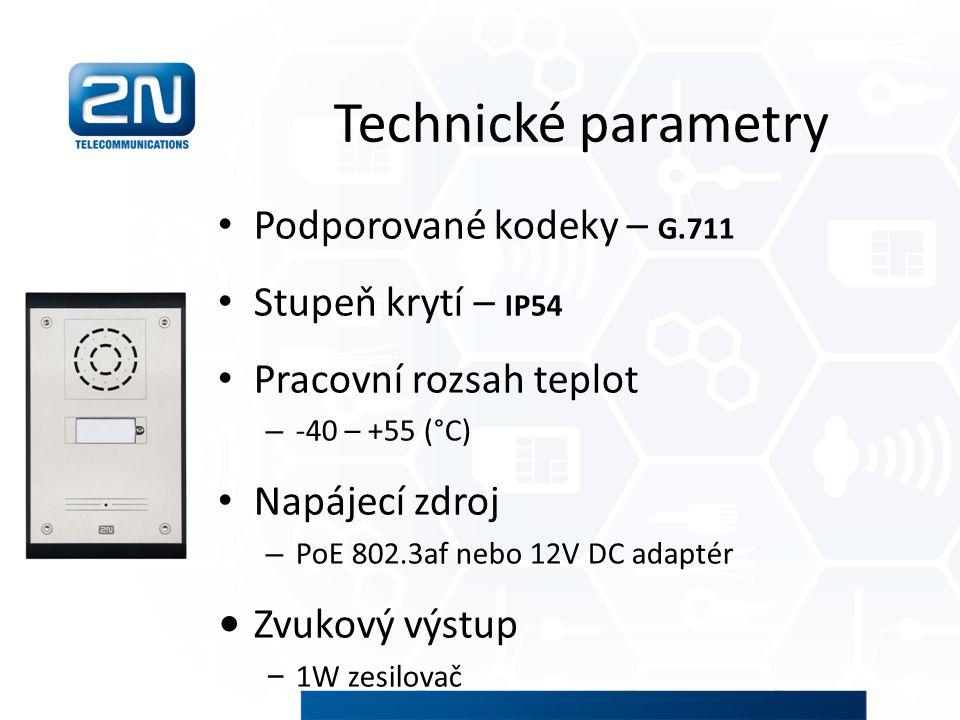 Technické parametry Podporované kodeky – G.711 Stupeň krytí – IP54 Pracovní rozsah teplot – -40 – +55 (°C) Napájecí zdroj – PoE 802.3af nebo 12V DC ad