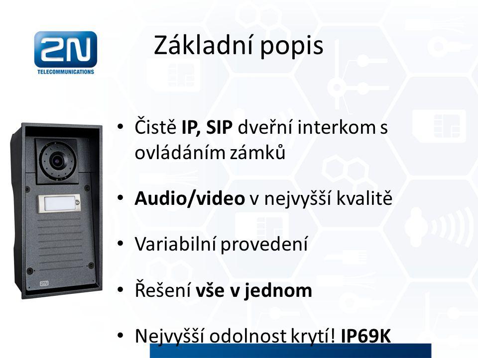 Základní popis Čistě IP, SIP dveřní interkom s ovládáním zámků Audio/video v nejvyšší kvalitě Variabilní provedení Řešení vše v jednom Nejvyšší odolno