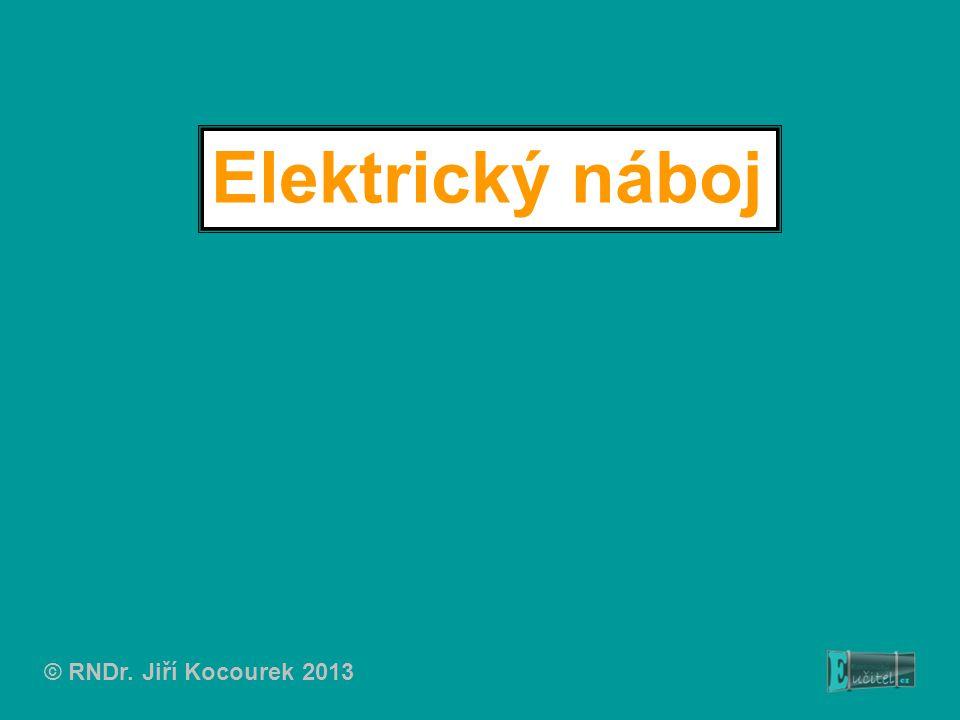 Elektrický náboj © RNDr. Jiří Kocourek 2013