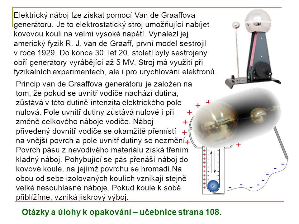 Elektrický náboj lze získat pomocí Van de Graaffova generátoru.