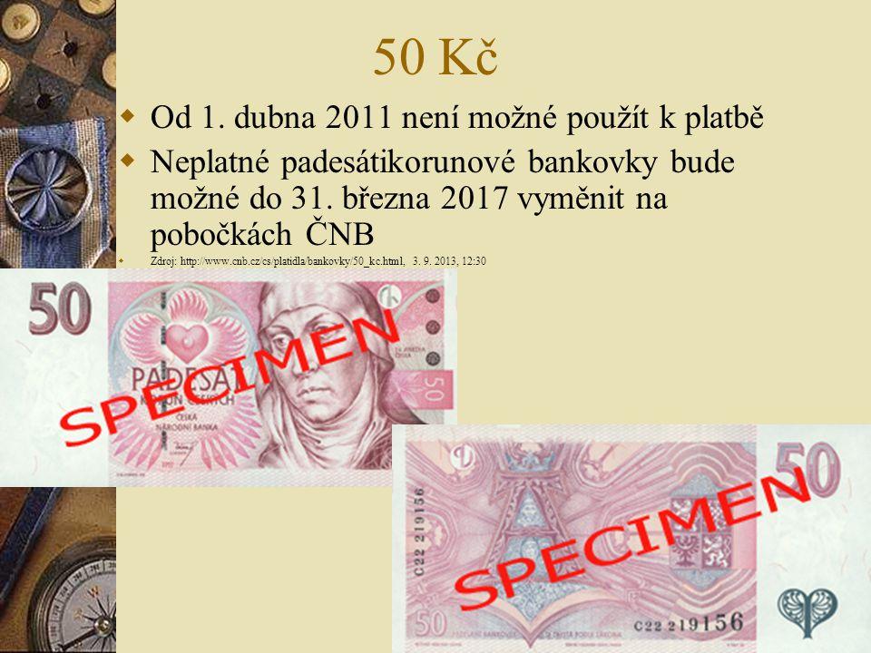 50 Kč  Od 1. dubna 2011 není možné použít k platbě  Neplatné padesátikorunové bankovky bude možné do 31. března 2017 vyměnit na pobočkách ČNB  Zdro