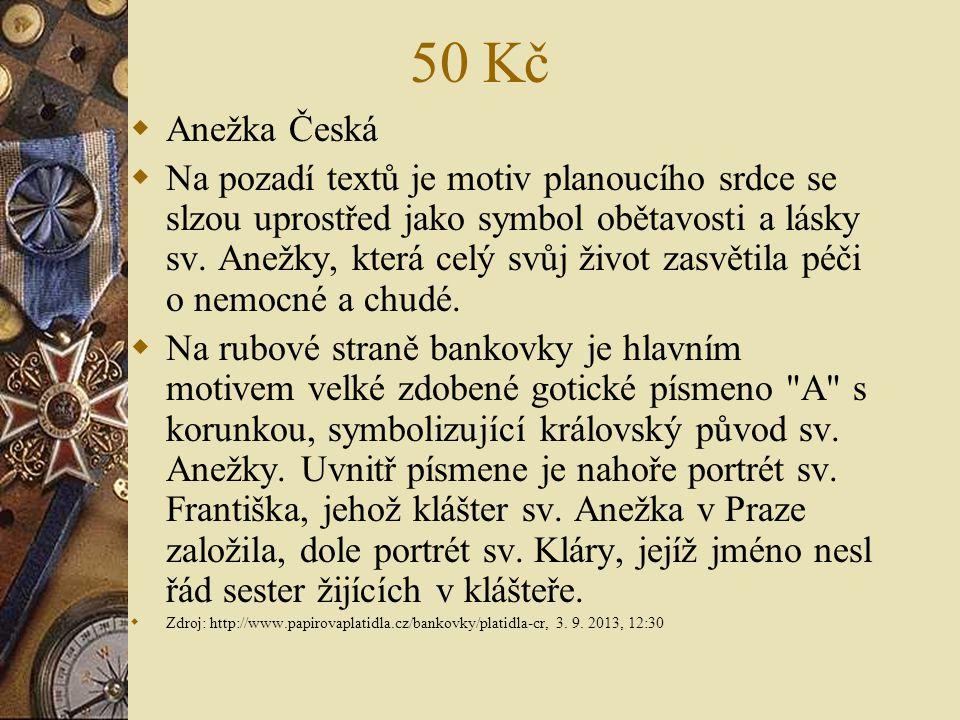 50 Kč  Anežka Česká  Na pozadí textů je motiv planoucího srdce se slzou uprostřed jako symbol obětavosti a lásky sv. Anežky, která celý svůj život z