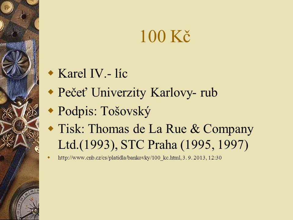 100 Kč  Karel IV.- líc  Pečeť Univerzity Karlovy- rub  Podpis: Tošovský  Tisk: Thomas de La Rue & Company Ltd.(1993), STC Praha (1995, 1997)  htt