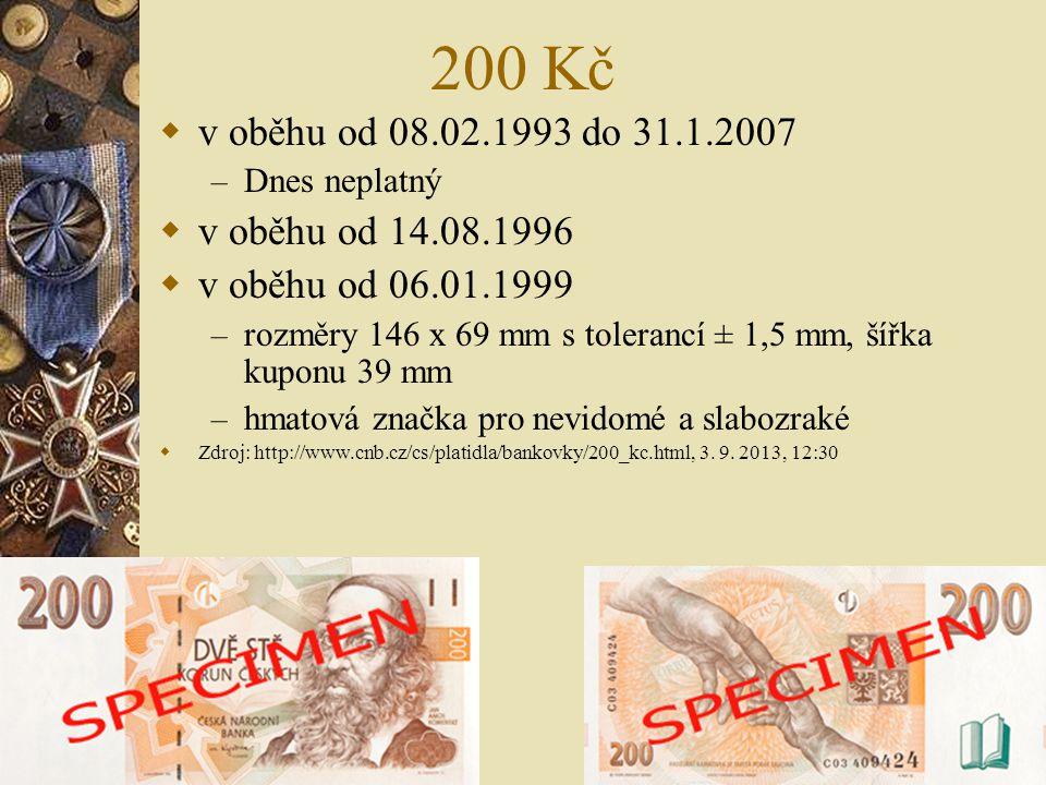 200 Kč  v oběhu od 08.02.1993 do 31.1.2007 – Dnes neplatný  v oběhu od 14.08.1996  v oběhu od 06.01.1999 – rozměry 146 x 69 mm s tolerancí ± 1,5 mm