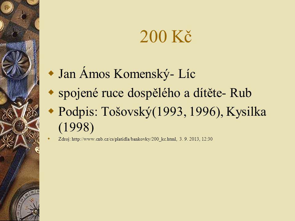 200 Kč  Jan Ámos Komenský- Líc  spojené ruce dospělého a dítěte- Rub  Podpis: Tošovský(1993, 1996), Kysilka (1998)  Zdroj: http://www.cnb.cz/cs/pl