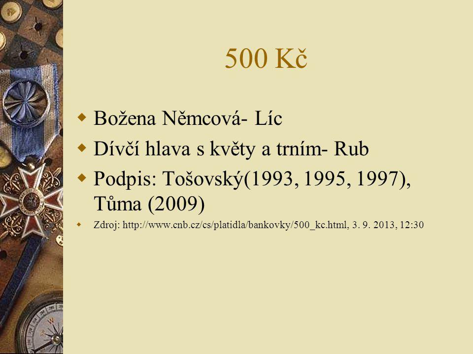 500 Kč  Božena Němcová- Líc  Dívčí hlava s květy a trním- Rub  Podpis: Tošovský(1993, 1995, 1997), Tůma (2009)  Zdroj: http://www.cnb.cz/cs/platid