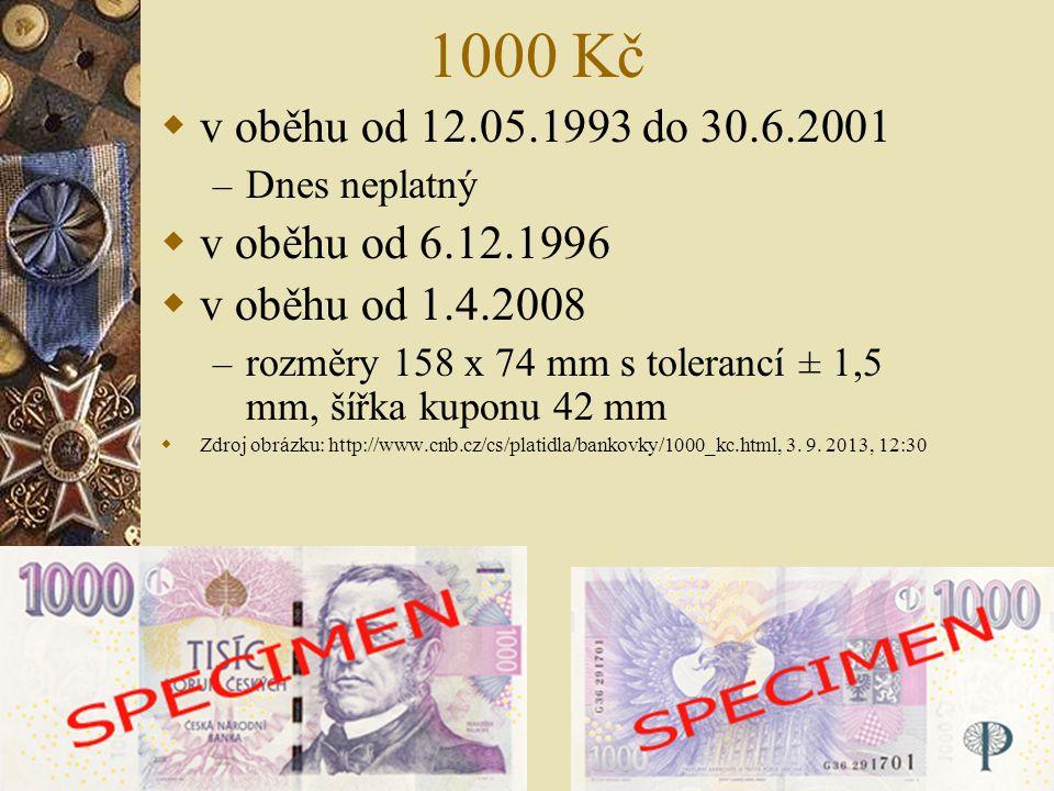 1000 Kč  v oběhu od 12.05.1993 do 30.6.2001 – Dnes neplatný  v oběhu od 6.12.1996  v oběhu od 1.4.2008 – rozměry 158 x 74 mm s tolerancí ± 1,5 mm,