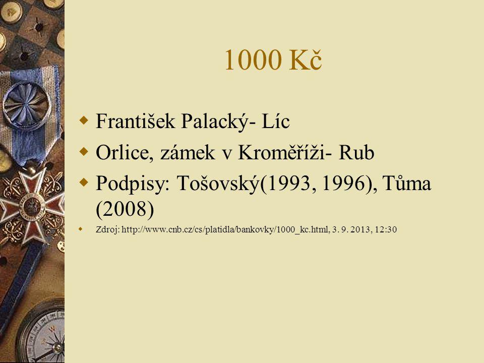 1000 Kč  František Palacký- Líc  Orlice, zámek v Kroměříži- Rub  Podpisy: Tošovský(1993, 1996), Tůma (2008)  Zdroj: http://www.cnb.cz/cs/platidla/